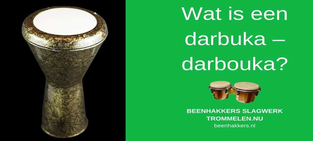 Wat is een Darbuka of Darbouka